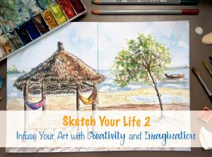 Sketch Your Life 2: Infuse Your Art with Creativity and Imagination